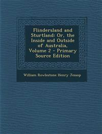Flindersland and Sturtland: Or, the Inside and Outside of Australia, Volume 2 - Primary Source Edition