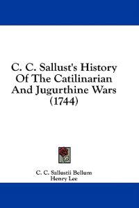 C. C. Sallust's History Of The Catilinarian And Jugurthine Wars (1744)