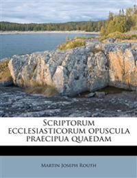 Scriptorum ecclesiasticorum opuscula praecipua quaedam