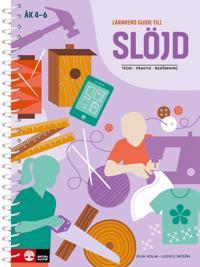 Lärarens guide till Slöjd : teori, praktik, bedömning