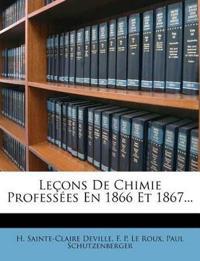 Leçons De Chimie Professées En 1866 Et 1867...