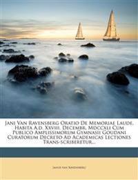 Jani Van Ravensberg Oratio de Memoriae Laude, Habita A.D. XXVIII. Decembr. MDCCXLI Cum Publico Amplissimorum Gymnasii Goudani Curatorum Decreto Ad Aca