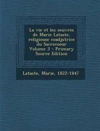 La vie et les oeuvres de Marie Lataste, religieuse coadjutrice du Sacrecoeur Volume 3