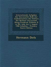 Internationale Aufgaben Der Universität: Rede Zur Gedächtnisfeier Des Stifters Der Berliner Universität König Friedrich Wilhelm II in Der Aula Am 3. A