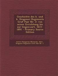Geschichte des k. und k. Dragoner-Regiments Graf Paar Nr. 2: von seiner Errichtung bis zur Gegenwart, 1672-1891