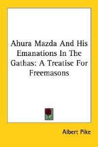 Ahura Mazda and His Emanations in the Gathas