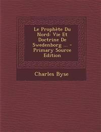 Le Prophete Du Nord: Vie Et Doctrine de Swedenborg ... - Primary Source Edition