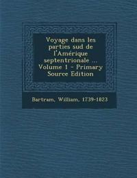 Voyage dans les parties sud de l'Amérique septentrionale ... Volume 1 - Primary Source Edition