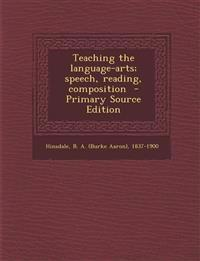 Teaching the Language-Arts; Speech, Reading, Composition - Primary Source Edition