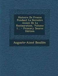 Histoire De France Pendant La Dernière Annee De La Restauration, Volume 1...