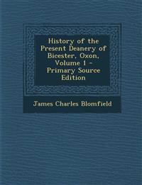 History of the Present Deanery of Bicester, Oxon, Volume 1