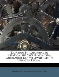 De Abusu Philosophiae In Orationibus Sacris: Von Dem Misbrauch Der Weltweisheit In Heiligen Reden...