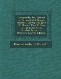 Compendio Del Manual De Urbanidad Y Buenas Maneras: Arreglado [por El Mismo] Para El Uso De Las Escuelas De Ambos Sexos...