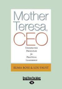 Mother Teresa, CEO: Unexpected Principles for Practical Leadership (Large Print 16pt)