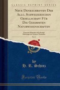 Neue Denkschriften Der Allg. Schweizerischen Gesellschaft Für Die Gesammten Naturwissenschaften, Vol. 2
