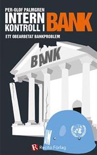 Internkontroll i bank : ett obearbetat bankproblem