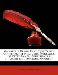 Manuscrit De Mil Huit Cent Treize: Contenant Le Précis Des Événemens De Cette Année : Pour Servir À L'histoire De L'empereur Napoléon