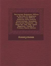 Breviarium Romanum: Officia In Navitate Et Epiphania Domini. Cum Officiis Festorum Infra Octavas Occurrentium. Secundum Breviarium Romanum : Ad Usum S