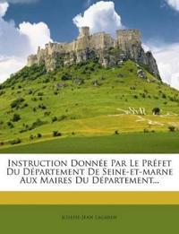 Instruction Donnée Par Le Préfet Du Département De Seine-et-marne Aux Maires Du Département...