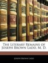 The Literary Remains of Joseph Brown Ladd, M. D.