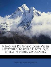 Mémoires De Physiologie: Vessie Natatoire, Torpille Électrique, Intestin, Nerfs Vasculaires
