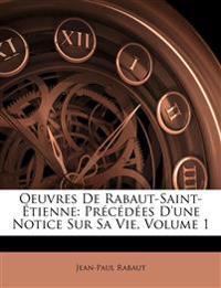 Oeuvres De Rabaut-Saint-Étienne: Précédées D'une Notice Sur Sa Vie, Volume 1