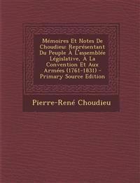 Mémoires Et Notes De Choudieu: Représentant Du Peuple À L'assemblée Législative, À La Convention Et Aux Armées (1761-1831) - Primary Source Edition