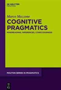 Cognitive Pragmatics: Mindreading, Inferences, Consciousness