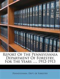 Report Of The Pennsylvania Department Of Forestry, For The Years ..., 1912-1913