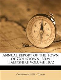 Annual report of the Town of Goffstown, New Hampshire Volume 1872