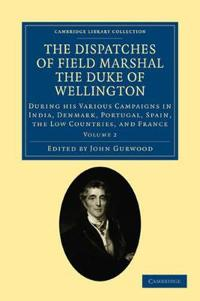 The The Dispatches of Field Marshal the Duke of Wellington 8 Volume Set The Dispatches of Field Marshal the Duke of Wellington