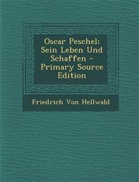 Oscar Peschel; Sein Leben Und Schaffen