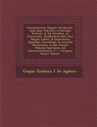 Gazophilacium Regium Perubicum: Opus Sane Pulcrum, a Plerisque Petitum, & Ab Omnibus, in Universum, Desideratum Non Sine Magno Labore, & Experientia D