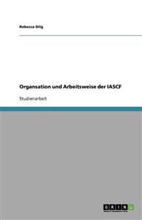 Organsation und Arbeitsweise der IASCF