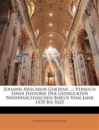 Johann Melchior Goezens ...: Versuch Einer Historie Der Gedruckten Niedersächsischen Bibeln Vom Jahr 1470 Bis 1621