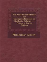 Die Arbeitsverhältnisse Den Grossgrundbesitzes in Kurland, Volume 1