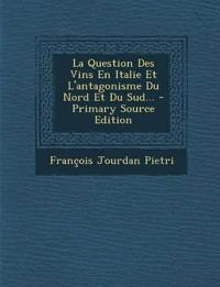 La Question Des Vins En Italie Et L'antagonisme Du Nord Et Du Sud... - Primary Source Edition