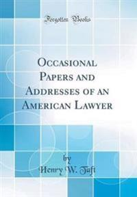 Occasional Papers and Addresses of an American Lawyer (Classic Reprint)