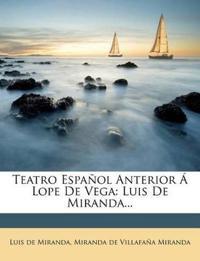 Teatro Español Anterior Á Lope De Vega: Luis De Miranda...
