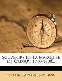 Souvenirs De La Marquise De Crequy: 1710-1800...