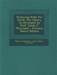 Retaining-Walls for Earth: The Theory as Developed by Prof. Jacob J. Weyrauch