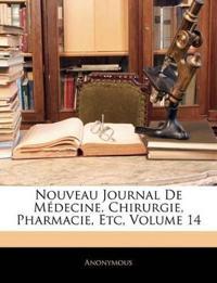 Nouveau Journal De Médecine, Chirurgie, Pharmacie, Etc, Volume 14