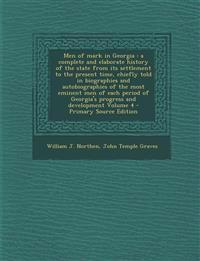 Men of Mark in Georgia: A Complete and Elaborate History of the State from Its Settlement to the Present Time, Chiefly Told in Biographies and