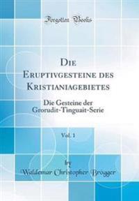 Die Eruptivgesteine des Kristianiagebietes, Vol. 1