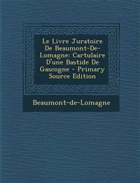 Le Livre Juratoire de Beaumont-de-Lomagne: Cartulaire D'Une Bastide de Gascogne - Primary Source Edition