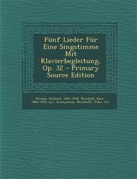 Fünf Lieder Für Eine Singstimme Mit Klavierbegleitung, Op. 32