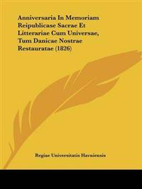Anniversaria in Memoriam Reipublicase Sacrae Et Litterariae Cum Universae, Tum Danicae Nostrae Restauratae