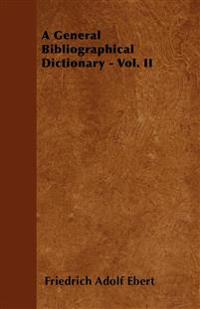 A General Bibliographical Dictionary - Vol. II