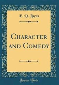 Character and Comedy (Classic Reprint)