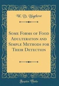 Some Forms of Food Adulteration and Simple Methods for Their Detection (Classic Reprint)